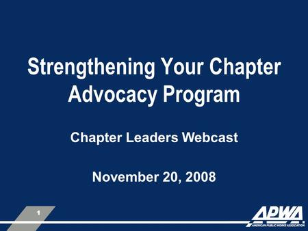 1 Strengthening Your Chapter Advocacy Program Chapter Leaders Webcast November 20, 2008.