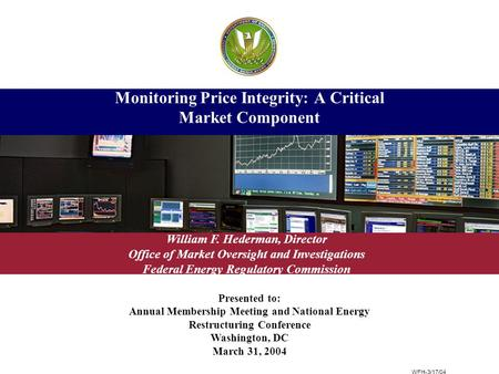 Presented to: Annual Membership Meeting and National Energy Restructuring Conference Washington, DC March 31, 2004 Monitoring Price Integrity: A Critical.