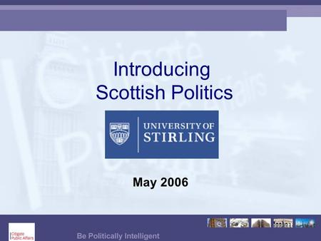 Introducing Scottish Politics May 2006. Why did you choose to study in Scotland?