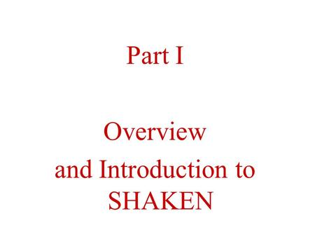 "Part I Overview and Introduction to SHAKEN. Simplified Version of how a Virus Invades a Cell ""A virus invades a cell in the following way. First, the."