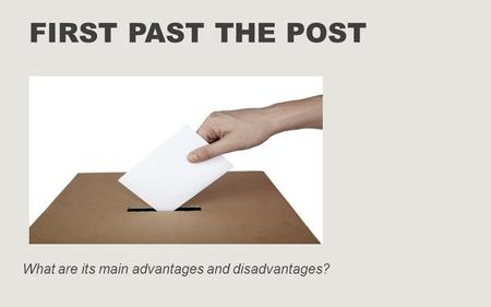 FIRST PAST THE POST What are its main advantages and disadvantages?