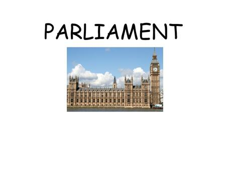 PARLIAMENT. Political Change 1500's Now Functions LEGISLATE EXECUTIVE SCRUTINY REPRESENTATION DEBATE PROVIDE MINISTERS.