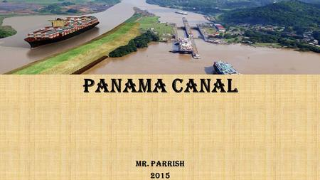 Panama Canal Mr. Parrish 2015.