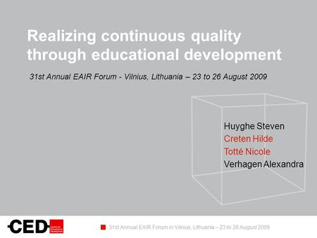 Realizing continuous quality through educational development 31st Annual EAIR Forum - Vilnius, Lithuania – 23 to 26 August 2009 31st Annual EAIR Forum.