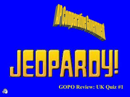 GOPO Review: UK Quiz #1 Contestants do not forget to –Always phrase your question in the form of an answer –Hands on your buzzers it is time to play.