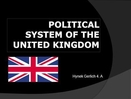 Hynek Gerlich 4. A. INTRODUCTION  Country name: United Kingdom of Great Britain and Northern Ireland  UK is a unitary state governed under a constitutional.