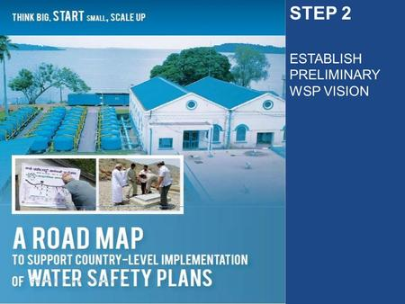Copyright © 2009 International Water Association STEP 2 ESTABLISH PRELIMINARY WSP VISION.