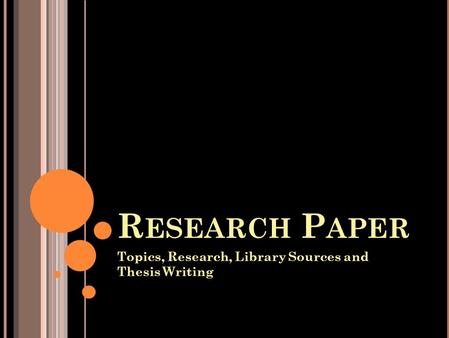 getting started research paper ppt  r esearch p aper topics research library sources and thesis writing