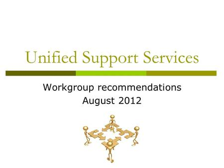 Unified Support Services Workgroup recommendations August 2012.