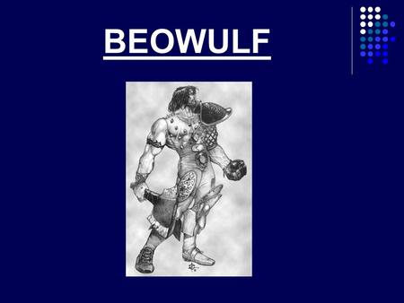 BEOWULF. WHAT IS BEOWULF?  Beowulf is the earliest reamining example of epic poetry. It was writtens sometime during the 7th century in Anglo- Saxon.