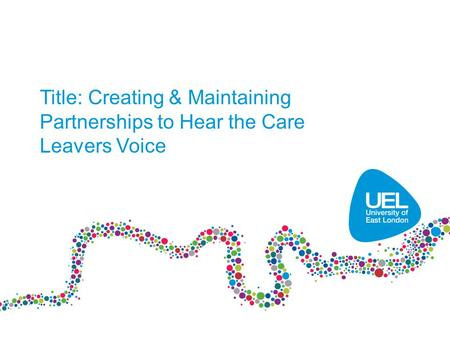 Title: Creating & Maintaining Partnerships to Hear the Care Leavers Voice.