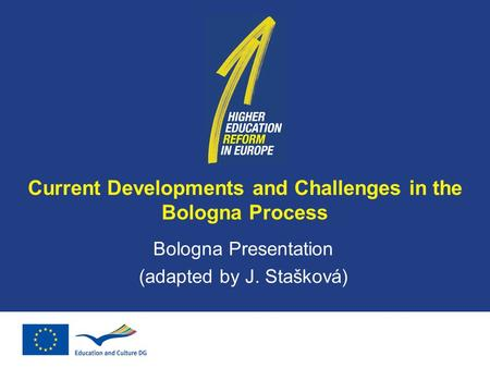 Current Developments and Challenges in the Bologna Process Bologna Presentation (adapted by J. Stašková)