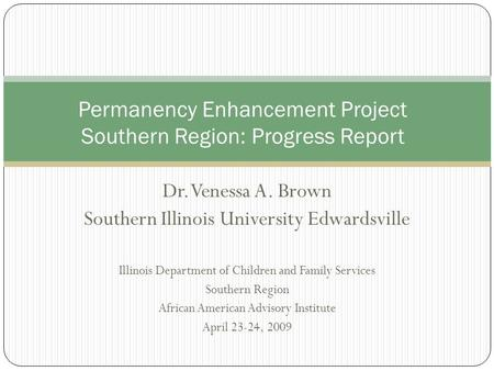 Dr. Venessa A. Brown Southern Illinois University Edwardsville Illinois Department of Children and Family Services Southern Region African American Advisory.
