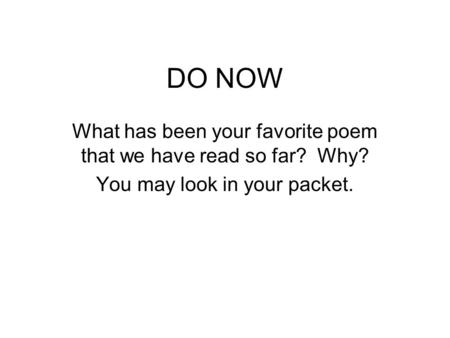 DO NOW What has been your favorite poem that we have read so far? Why? You may look in your packet.