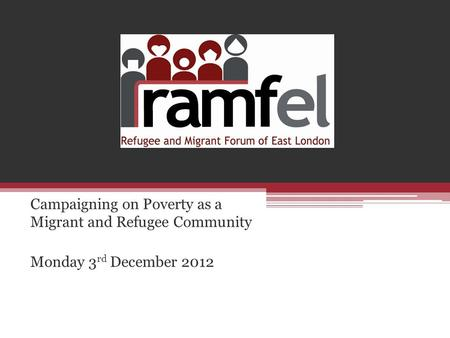 Campaigning on Poverty as a Migrant and Refugee Community Monday 3 rd December 2012.