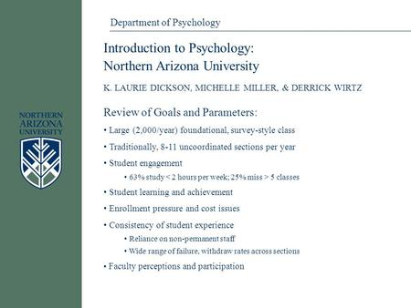 Department of Psychology Introduction to Psychology: Northern Arizona University K. LAURIE DICKSON, MICHELLE MILLER, & DERRICK WIRTZ Review of Goals and.