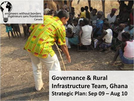 Governance & Rural Infrastructure Team, Ghana Strategic Plan: Sep 09 – Aug 10.