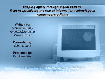 Shaping agility through digital options: Reconceptualizing the role of information technology in contemporary Firms Written by: V Sambamurthy Anandhi.