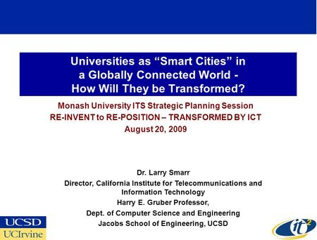 "Universities as ""Smart Cities"" in a Globally Connected World - How Will They be Transformed? Monash University ITS Strategic Planning Session RE-INVENT."