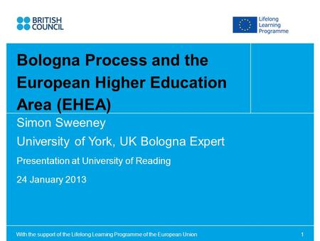 With the support of the Lifelong Learning Programme of the European Union1 Simon Sweeney University of York, UK Bologna Expert Presentation at University.