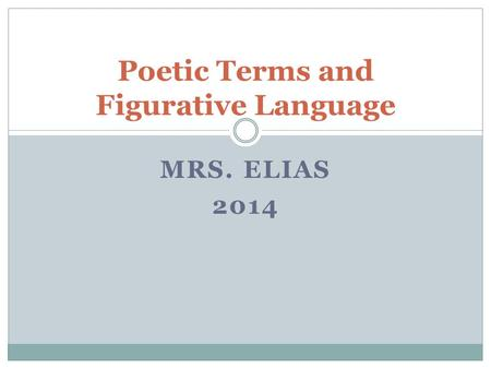 MRS. ELIAS 2014 Poetic Terms and Figurative Language.
