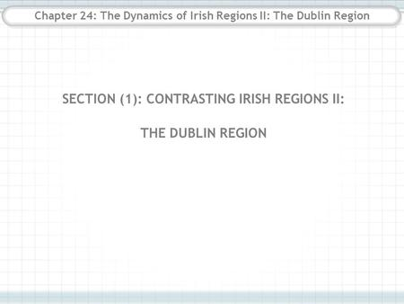 Chapter 24: The Dynamics of Irish Regions II: The Dublin Region SECTION (1): CONTRASTING IRISH REGIONS II: THE DUBLIN REGION.