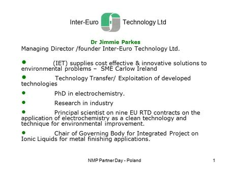 NMP Partner Day - Poland1 Inter-Euro Technology Ltd Dr Jimmie Parkes Managing Director /founder Inter-Euro Technology Ltd. (IET) supplies cost effective.
