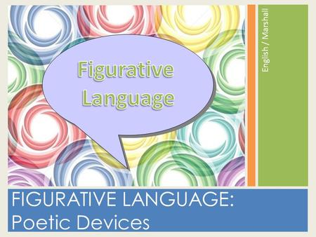 FIGURATIVE LANGUAGE: Poetic Devices English / Marshall.