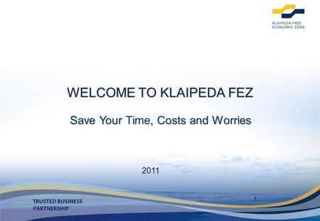 1 2011 WELCOME TO KLAIPEDA FEZ Save Your, Costs and Worries Save Your Time, Costs and Worries.