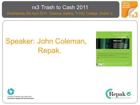 Speaker: John Coleman, Repak. rx3 Trash to Cash 2011 Wednesday 6th April 2011, Science Gallery, Trinity College, Dublin 2.