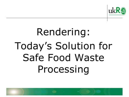 Rendering: Today's Solution for Safe Food Waste Processing.