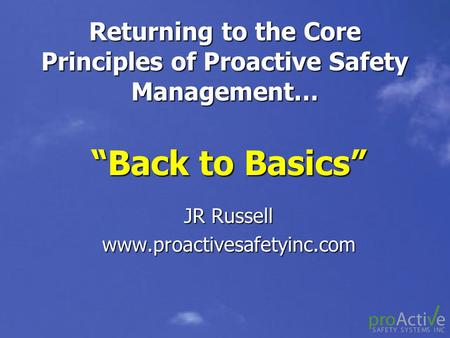 Returning to the Core Principles of Proactive Safety Management…