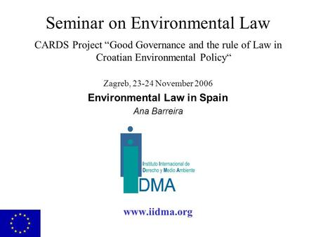 "Seminar on Environmental Law CARDS Project ""Good Governance and the rule of Law in Croatian Environmental Policy"" Zagreb, 23-24 November 2006 Environmental."