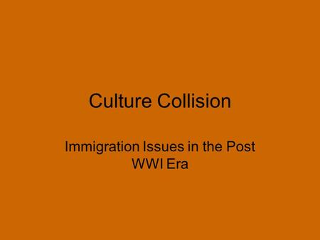 Culture Collision Immigration Issues in the Post WWI Era.