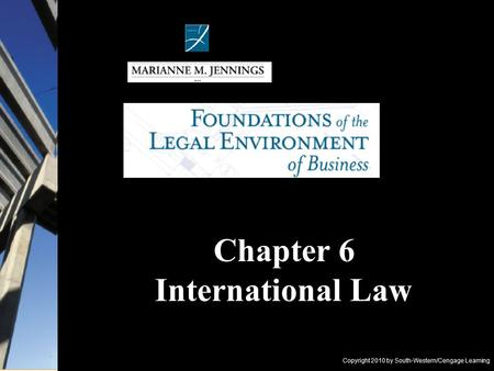 Copyright 2010 by South-Western/Cengage Learning Chapter 6 International Law.