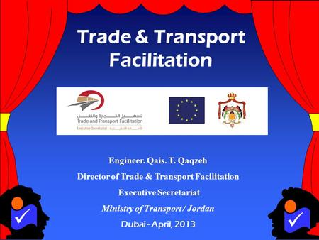 1 Engineer. Qais. T. Qaqzeh Director of Trade & Transport Facilitation Executive Secretariat Ministry of Transport / Jordan Dubai - April, 2013 Trade &