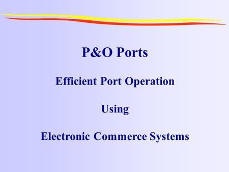 P&O Ports Efficient Port Operation Using Electronic Commerce Systems.