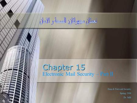 Chapter 15 Electronic Mail Security – Part II Data & Network Security Spring 2006 Dr. Jalili.