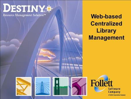 Web-based Centralized Library Management. Destiny provides the curriculum connection Engages the total learning community; 100% browser-based access provides.