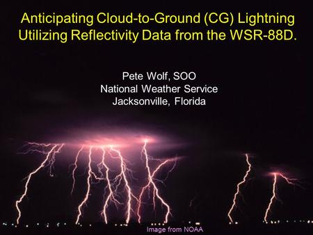 Anticipating Cloud-to-Ground (CG) Lightning Utilizing Reflectivity Data from the WSR-88D. Pete Wolf, SOO National Weather Service Jacksonville, Florida.