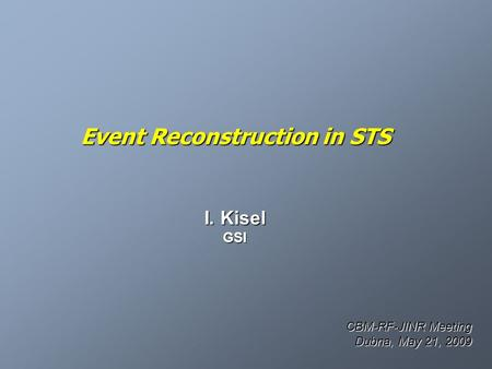 Event Reconstruction in STS I. Kisel GSI CBM-RF-JINR Meeting Dubna, May 21, 2009.