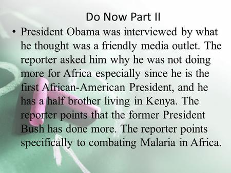 President Obama was interviewed by what he thought was a friendly media outlet. The reporter asked him why he was not doing more for Africa especially.