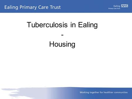 Tuberculosis in Ealing - Housing. What is TB Tuberculosis, or TB, is a disease caused by a germ (Mycobacterium tuberculosis). TB usually affects the lungs,