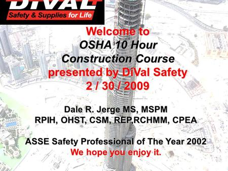B Welcome to OSHA 502 General Safety & Health for Construction Train- The-Trainer presented by RIT 3-26 / 28-2008 Dale R. Jerge MS, MSPM RPIH, OHST, CSM,