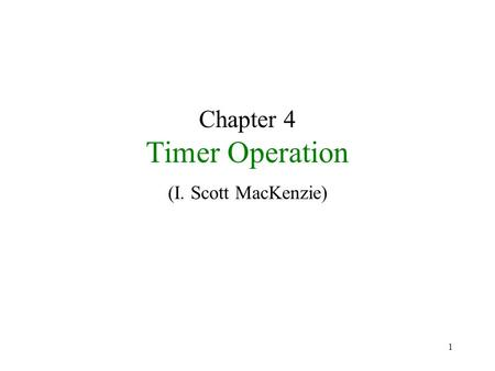 1 Chapter 4 Timer Operation (I. Scott MacKenzie).
