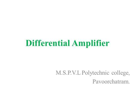 Differential Amplifier M.S.P.V.L Polytechnic college, Pavoorchatram.