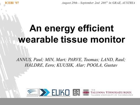 ICEBI '07 ICEBI '07 August 29th – September 2nd 2007 in GRAZ, AUSTRIA An energy efficient wearable tissue monitor ANNUS, Paul; MIN, Mart; PARVE, Toomas;