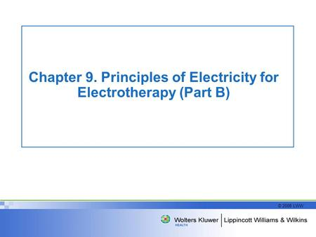 © 2008 LWW Chapter 9. Principles of Electricity for Electrotherapy (Part B)