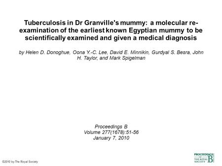 Tuberculosis in Dr Granville's mummy: a molecular re- examination of the earliest known Egyptian mummy to be scientifically examined and given a medical.