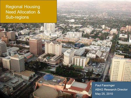 1 Regional Housing Need Allocation & Sub-regions Paul Fassinger ABAG Research Director May 25, 2010.